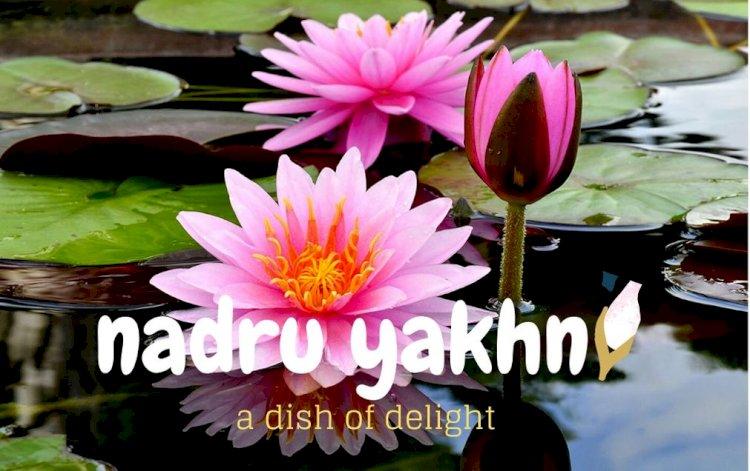 Nadru  Yakhni : A Kashmiri dish of delight