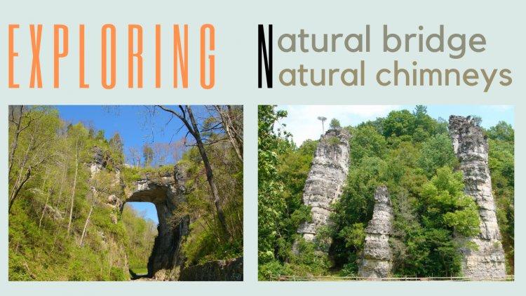 Exploring  Natural Bridge and Natural Chimneys